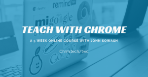 Teach with Chrome Online course with John R. Sowash